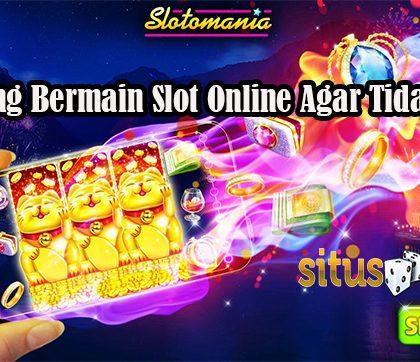 Peluang Bermain Slot Online Agar Tidak Rugi