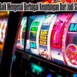 Perhatikan Dengan Baik Mengenai Berbagai Keuntungan Dari Judi Slot Online Indonesia